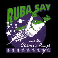 Ruba Say and the Cosmic Rays — Ruba Say and the Cosmic Rays