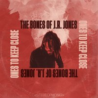 Ones to Keep Close — The Bones of J.R. Jones