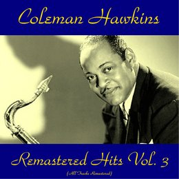 Remastered Hits Vol, 3 — Coleman Hawkins