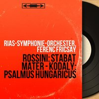 Rossini: Stabat Mater - Kodály: Psalmus hungaricus — Джоаккино Россини, Ferenc Fricsay, RIAS-Symphonie-Orchester, RIAS-Symphonie-Orchester, Ferenc Fricsay