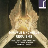 Duruflé & Howells: Requiems — Ральф Воан-Уильямс, Herbert Howells, John Scott, Maurice Duruflé, Saint Thomas Choir of Men & Boys, Fifth Avenue, New York, Frederick Teardo