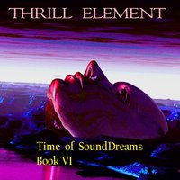 Time of SoundDreams, Book VI — Thrill Element