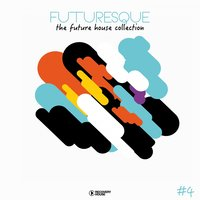 Futuresque - The Future House Collection, Vol. 4 — сборник