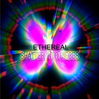 Shatter Into Pieces — Ethereal