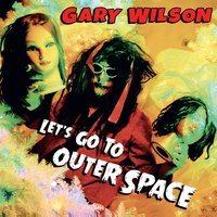 Let's Go to Outer Space — Gary Wilson
