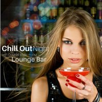 Chill Out Night with Cocktail Music in your Lounge Bar — сборник