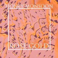 Rose Gold — Honey Monsoon