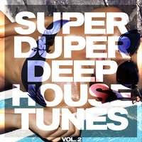 Super Duper Deep House Tunes, Vol. 2 — сборник