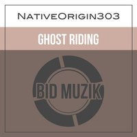 Ghost Riding — NativeOrigin303