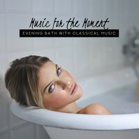 Music for the Moment: Evening Bath with Classical Music — сборник