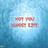 Not You — Ghost