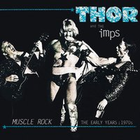 Muscle Rock: The Early Years 1970s — Thor & The Imps