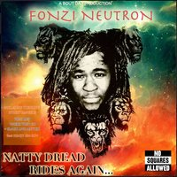 Natty Dread Rides Again — FONZi NeuTRON