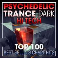 Psychedelic Trance Dark Hi Tech Top 100 Best Selling Chart Hits + DJ Mix — Psychedelic Trance, Psytrance, Goa Psy Trance Masters