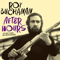 Roy Buchanan: After Hours. The Early Years - 1957-1962 Recordings — сборник