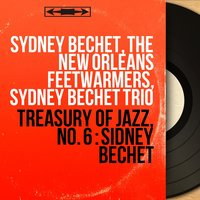 Treasury of Jazz, No. 6 : Sidney Bechet — Sydney Bechet, The New Orleans Feetwarmers, Sydney Bechet, The New Orleans Feetwarmers, Sydney Bechet Trio, Sydney Bechet Trio