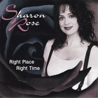 Right Place, Right Time — sharon rose