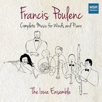 Francis Poulenc: Complete Music for Winds and Piano — The Iowa Ensemble, Франсис Пуленк