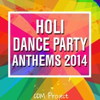 Holi Dance Party Anthems 2014 — CDM Project