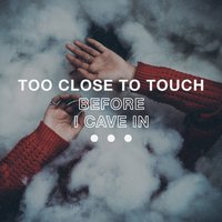 Before I Cave In — Too Close To Touch