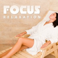 Focus Relaxation – New Age Sounds, Meditation, Spa and Massage — Deep Focus