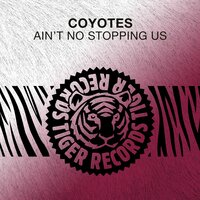 Ain't No Stopping Us — Coyotes