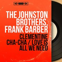 Clementine Cha-Cha / Love Is All We Need — The Johnston Brothers, Frank Barber