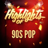 Highlights of 90S Pop, Vol. 1 — 90s Pop