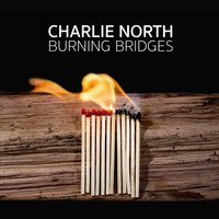 Burning Bridges — Charlie North