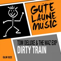 Dirty Train — Tom DeLuxe & The Waz Exp