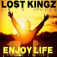 Enjoy Life — Lost Kingz