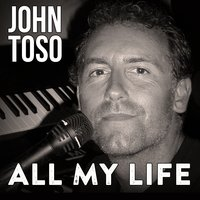 All My Life — John Toso