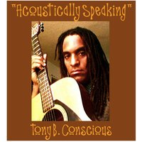 Acoustically Speaking — Tony B. Conscious