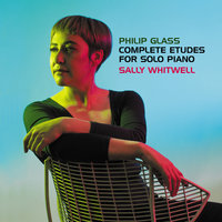 Philip Glass: Complete Études For Solo Piano — Sally Whitwell