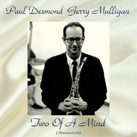 Two Of A Mind — Paul Desmond / Gerry Mulligan