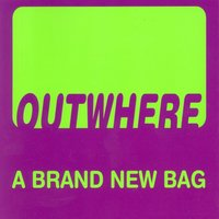 A Brand New Bag — Outwhere