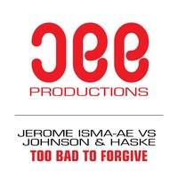 Too Bad To Forgive — Johnson, Jerome Isma-Ae, Haske, Mo Morsy
