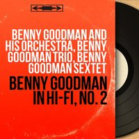 Benny Goodman in Hi-Fi, No. 2 — Benny Goodman and His Orchestra, Benny Goodman Trio, Benny Goodman Sextet