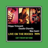Can't Find My Way Home — Filippo Tirincanti, Claudio Citarella, Max Castri, Filippo Tirincanti, Claudio Citarella, Max Castri