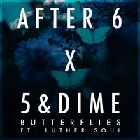 Butterflies — After 6, 5&Dime, Luther Soul