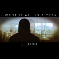 I Want It All in a Year — J. Dash