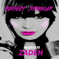 Perfect Stranger — Maryam Zadeh