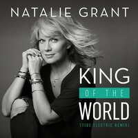 King Of The World — Natalie Grant