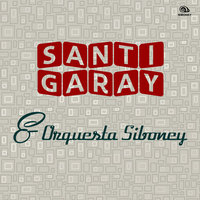 Santi Garay y Orquesta Siboney — Santi Garay, Orquesta Siboney