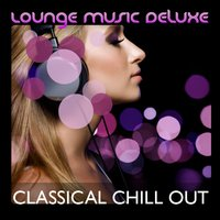 Lounge Music Deluxe: Classical Chill Out — сборник
