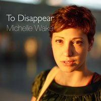 To Disappear — Michelle Wake