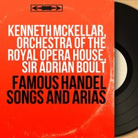 Famous Handel Songs and Arias — Kenneth McKellar, Orchestra Of The Royal Opera House, Sir Adrian Boult, Георг Фридрих Гендель
