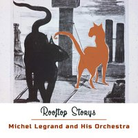 Rooftop Storys — Michel Legrand and His Orchestra