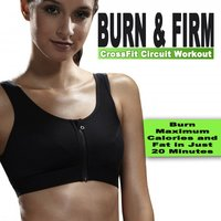 Burn & Firm Crossfit Circuit Workout (Burn Maximum Calories and Fat in Just 20 Minutes) & DJ Mix — сборник