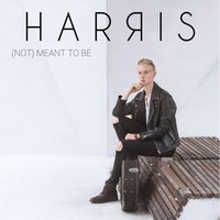 (Not) Meant To Be — Harris